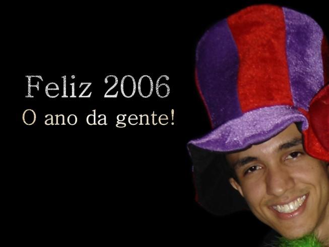 Feliz 2006 - O ano da gente!