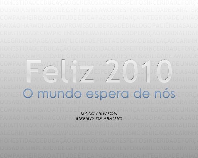 Feliz 2010 - O mundo espera de nós! Forte abraço, Isaac Ribeiro.